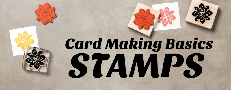 Card Making Basics: Types of Stamps